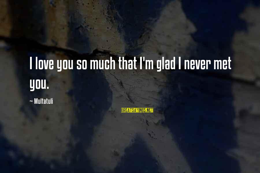 Famous Funny Will Ferrell Sayings By Multatuli: I love you so much that I'm glad I never met you.