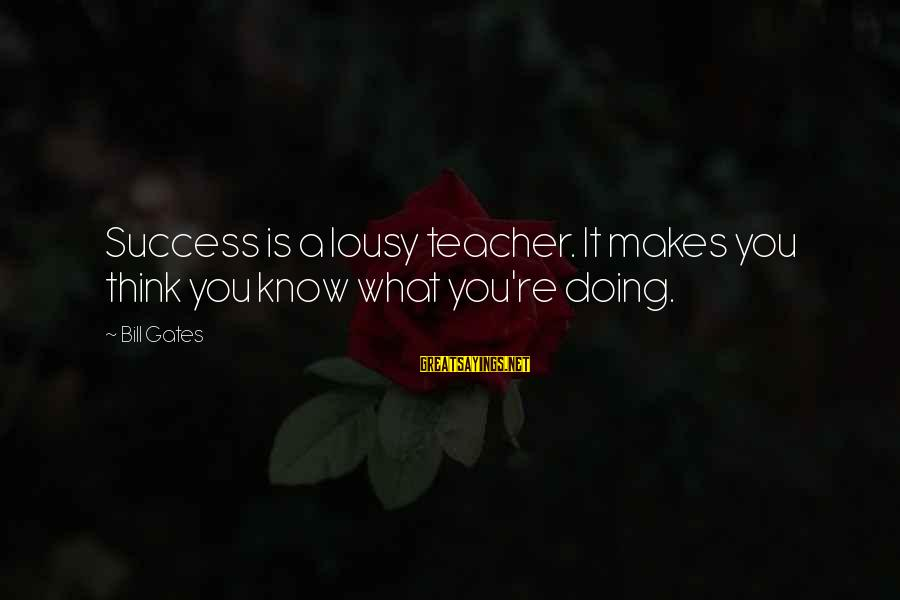 Famous Gemstone Sayings By Bill Gates: Success is a lousy teacher. It makes you think you know what you're doing.