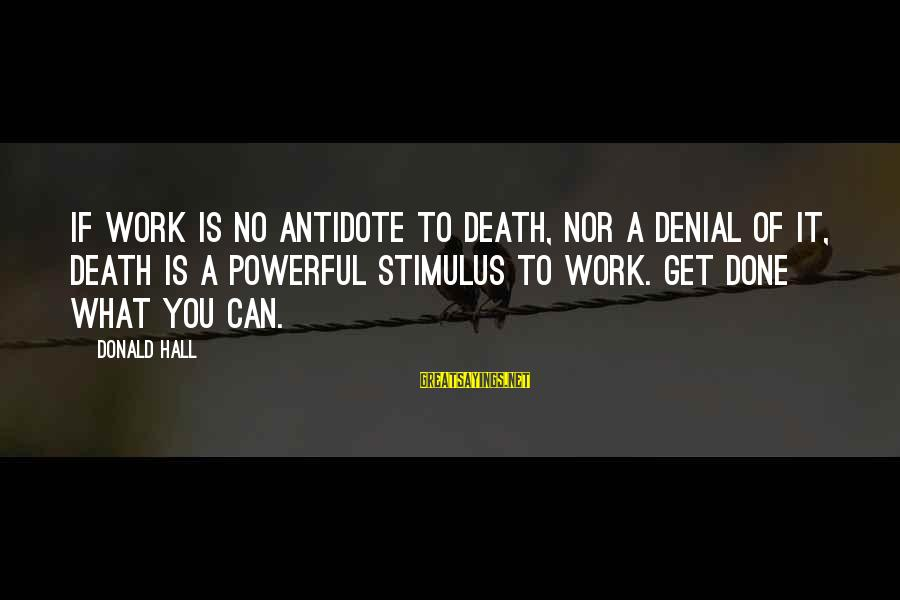 Famous Gemstone Sayings By Donald Hall: If work is no antidote to death, nor a denial of it, death is a
