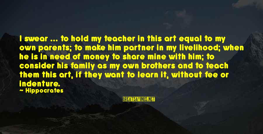 Famous Gemstone Sayings By Hippocrates: I swear ... to hold my teacher in this art equal to my own parents;