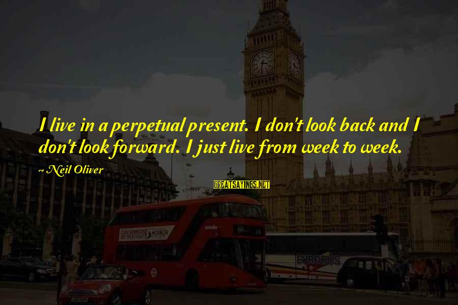 Famous Gemstone Sayings By Neil Oliver: I live in a perpetual present. I don't look back and I don't look forward.