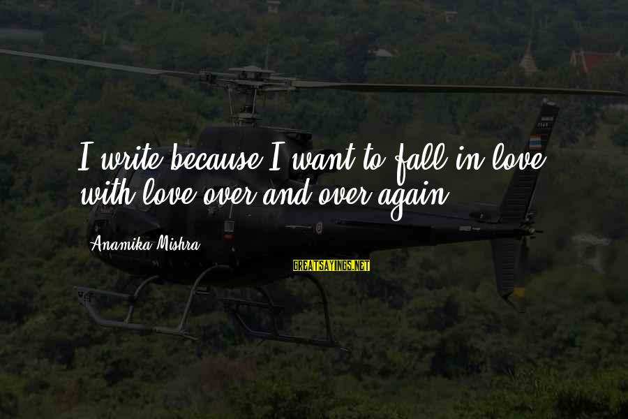 Famous Gerard Hoffnung Sayings By Anamika Mishra: I write because I want to fall in love with love over and over again