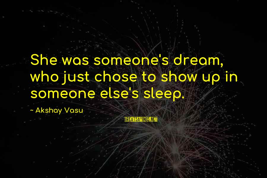 Famous Gnome Sayings By Akshay Vasu: She was someone's dream, who just chose to show up in someone else's sleep.
