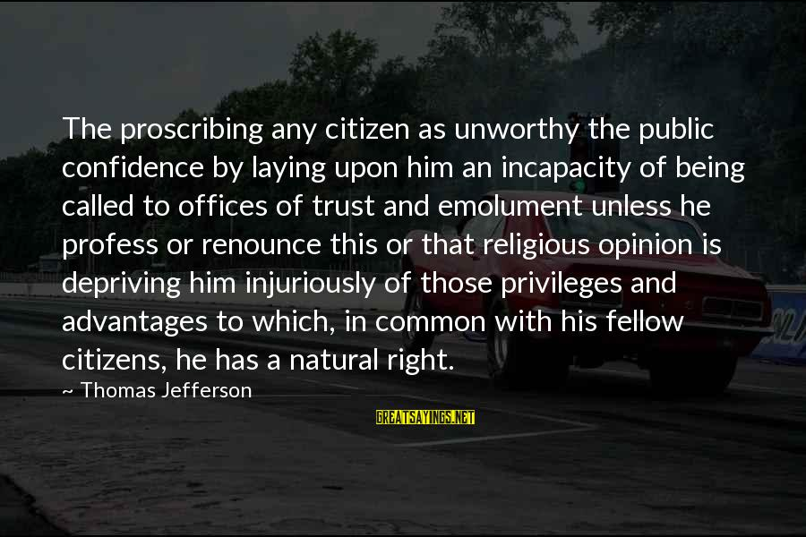 Famous Gnome Sayings By Thomas Jefferson: The proscribing any citizen as unworthy the public confidence by laying upon him an incapacity