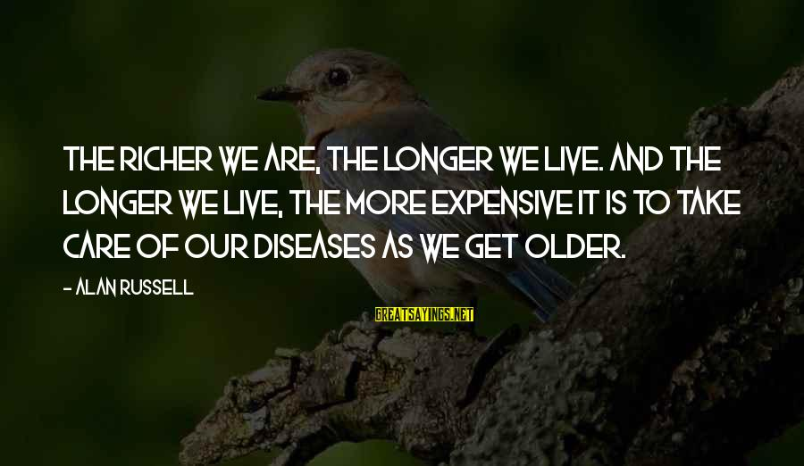 Famous Gratification Sayings By Alan Russell: The richer we are, the longer we live. And the longer we live, the more