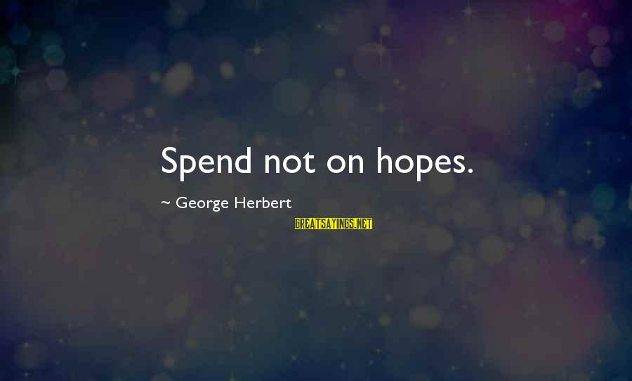 Famous Gratification Sayings By George Herbert: Spend not on hopes.