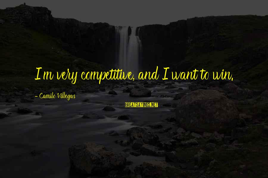 Famous Harlem Renaissance Sayings By Camilo Villegas: I'm very competitive, and I want to win.