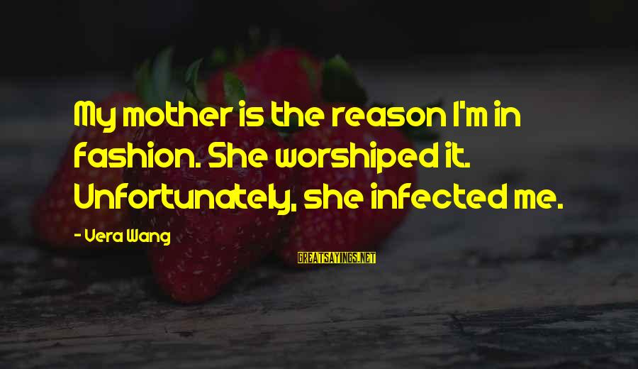 Famous Harlem Renaissance Sayings By Vera Wang: My mother is the reason I'm in fashion. She worshiped it. Unfortunately, she infected me.
