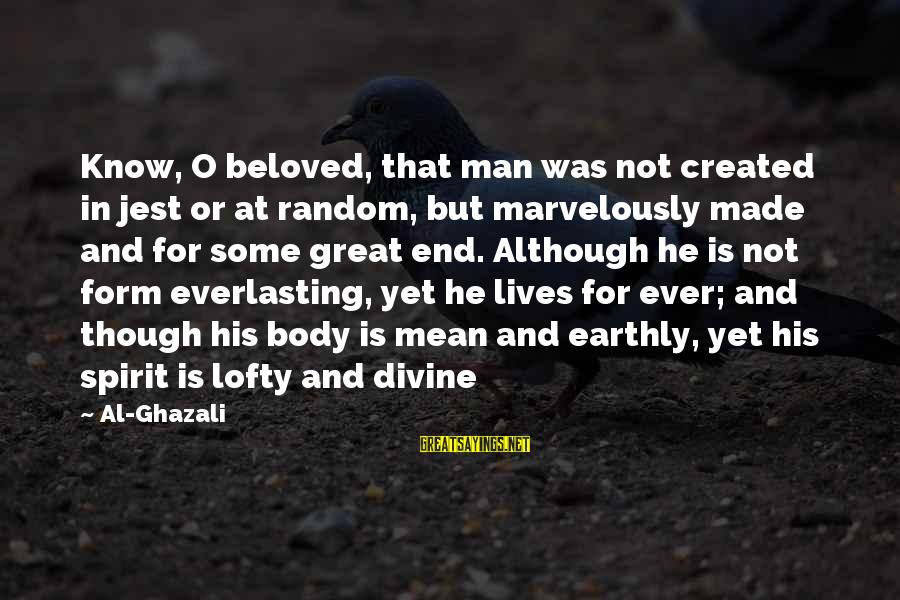 Famous Healthy Food Sayings By Al-Ghazali: Know, O beloved, that man was not created in jest or at random, but marvelously