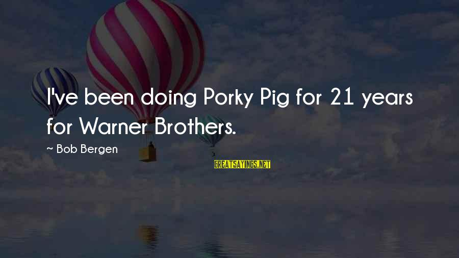 Famous Healthy Food Sayings By Bob Bergen: I've been doing Porky Pig for 21 years for Warner Brothers.