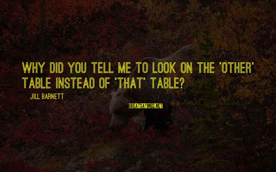 Famous Healthy Food Sayings By Jill Barnett: why did you tell me to look on the 'other' table instead of 'that' table?