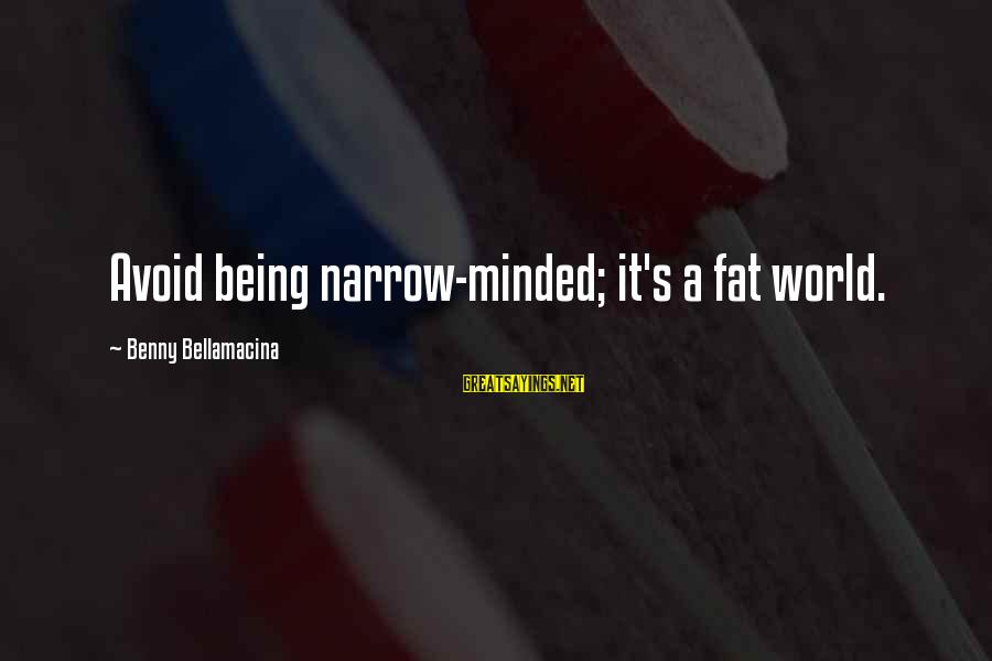 Famous Inspirational Quote Sayings By Benny Bellamacina: Avoid being narrow-minded; it's a fat world.