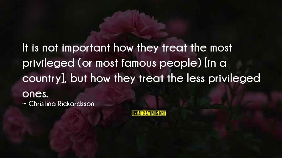 Famous Inspirational Quote Sayings By Christina Rickardsson: It is not important how they treat the most privileged (or most famous people) [in