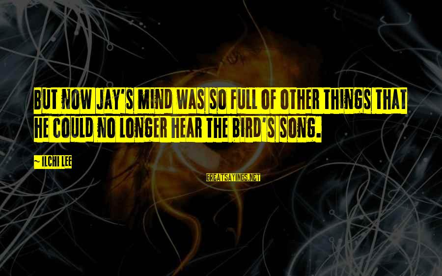 Famous Inspirational Quote Sayings By Ilchi Lee: But now Jay's mind was so full of other things that he could no longer