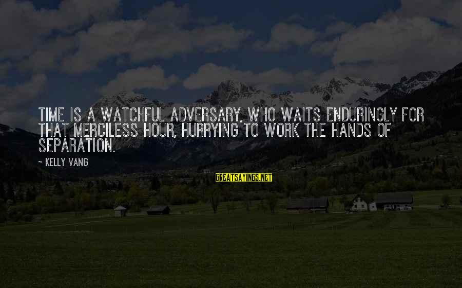 Famous Inspirational Quote Sayings By Kelly Vang: Time is a watchful adversary, who waits enduringly for that merciless hour, hurrying to work