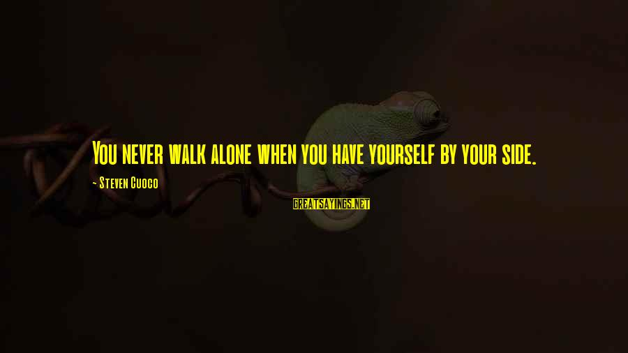 Famous Inspirational Quote Sayings By Steven Cuoco: You never walk alone when you have yourself by your side.