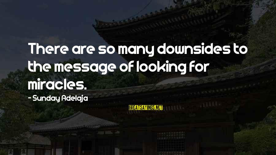 Famous Inspirational Quote Sayings By Sunday Adelaja: There are so many downsides to the message of looking for miracles.