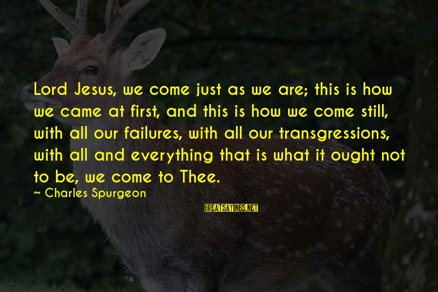 Famous Insurance Sayings By Charles Spurgeon: Lord Jesus, we come just as we are; this is how we came at first,