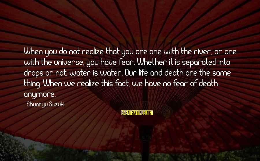 Famous Insurance Sayings By Shunryu Suzuki: When you do not realize that you are one with the river, or one with