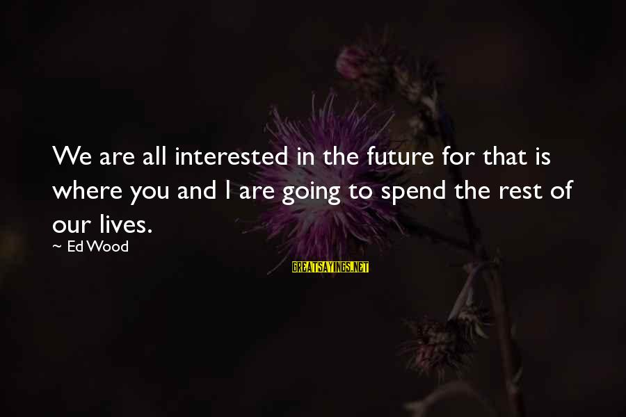 Famous Italy Sayings By Ed Wood: We are all interested in the future for that is where you and I are