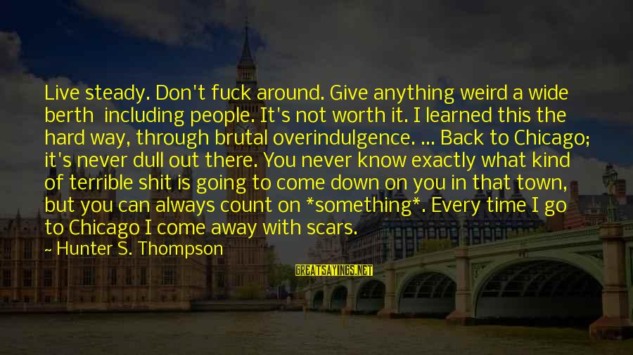 Famous Italy Sayings By Hunter S. Thompson: Live steady. Don't fuck around. Give anything weird a wide berth including people. It's not