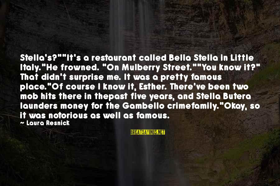 "Famous Italy Sayings By Laura Resnick: Stella's?""""It's a restaurant called Bella Stella in Little Italy.""He frowned. ""On Mulberry Street.""""You know it?"""
