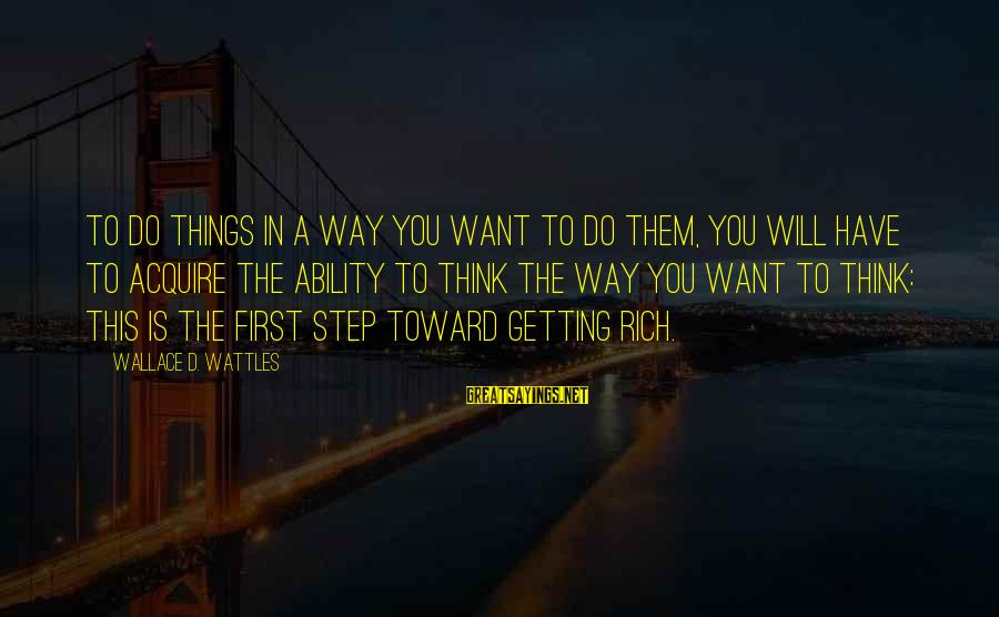 Famous Italy Sayings By Wallace D. Wattles: To do things in a way you want to do them, you will have to