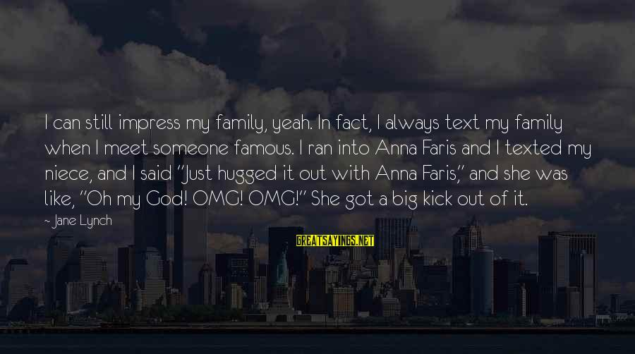 Famous Jane Lynch Sayings By Jane Lynch: I can still impress my family, yeah. In fact, I always text my family when
