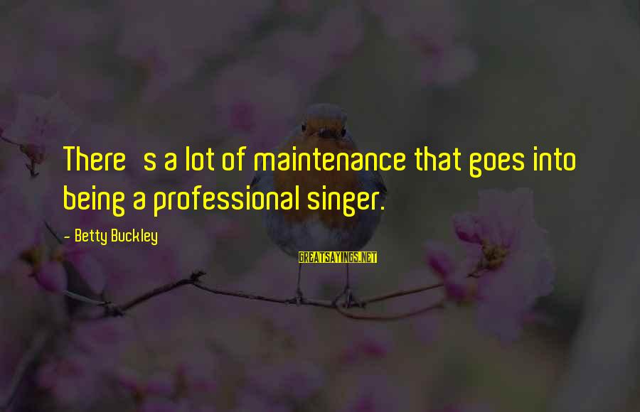 Famous Jesse Livermore Sayings By Betty Buckley: There's a lot of maintenance that goes into being a professional singer.