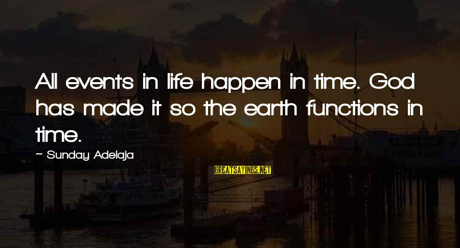 Famous Jesse Livermore Sayings By Sunday Adelaja: All events in life happen in time. God has made it so the earth functions