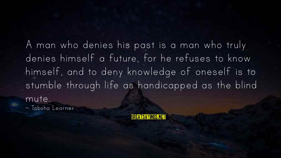 Famous Jesse Livermore Sayings By Tobsha Learner: A man who denies his past is a man who truly denies himself a future,
