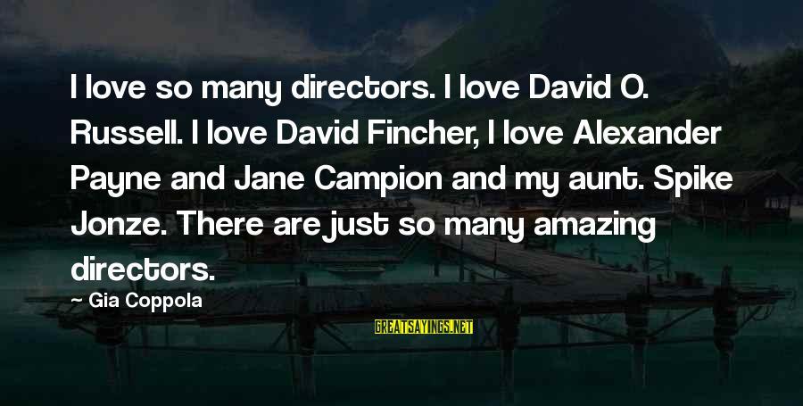 Famous Keith Lemon Sayings By Gia Coppola: I love so many directors. I love David O. Russell. I love David Fincher, I