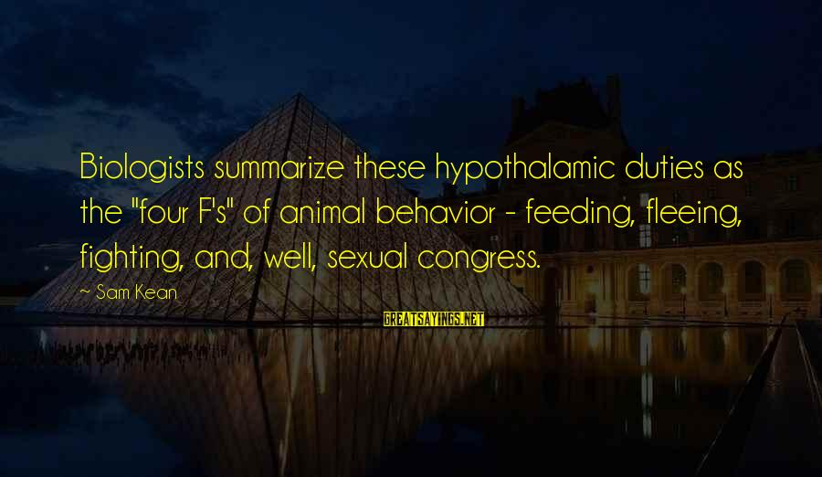 "Famous Keith Lemon Sayings By Sam Kean: Biologists summarize these hypothalamic duties as the ""four F's"" of animal behavior - feeding, fleeing,"