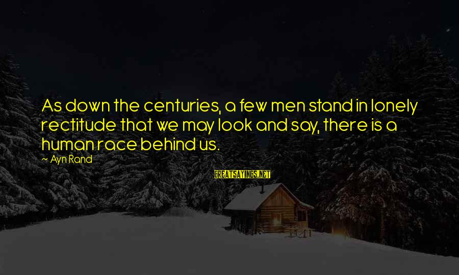Famous King Kong Sayings By Ayn Rand: As down the centuries, a few men stand in lonely rectitude that we may look