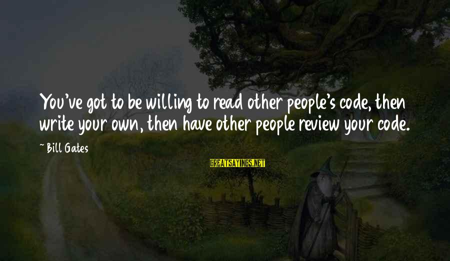 Famous Lauren Bacall Sayings By Bill Gates: You've got to be willing to read other people's code, then write your own, then