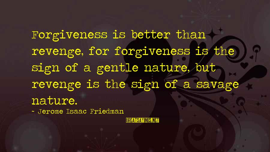 Famous Lauren Bacall Sayings By Jerome Isaac Friedman: Forgiveness is better than revenge, for forgiveness is the sign of a gentle nature, but