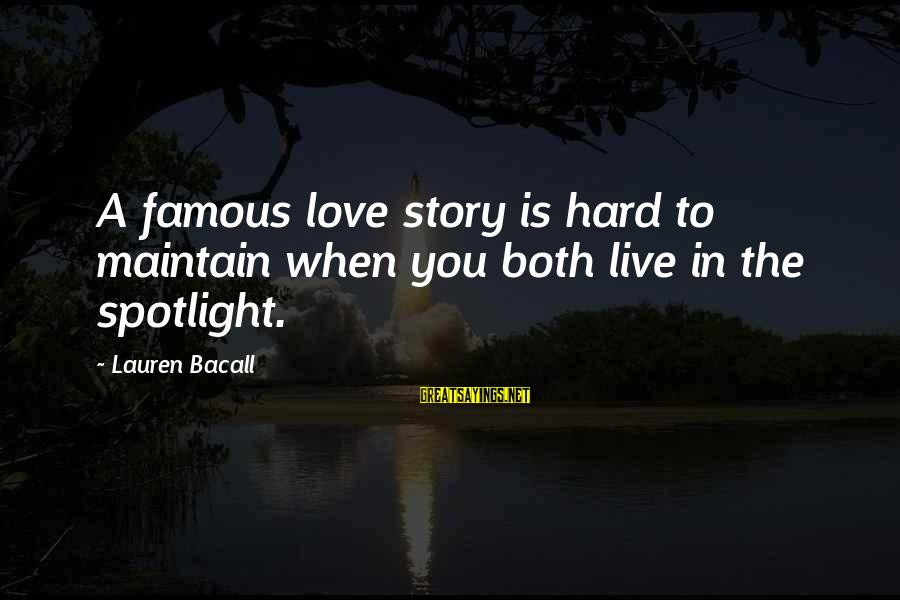 Famous Lauren Bacall Sayings By Lauren Bacall: A famous love story is hard to maintain when you both live in the spotlight.