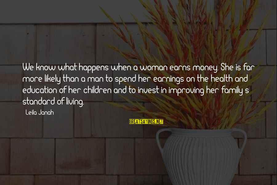 Famous Lauren Bacall Sayings By Leila Janah: We know what happens when a woman earns money. She is far more likely than