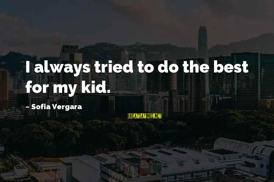 Famous Lauren Bacall Sayings By Sofia Vergara: I always tried to do the best for my kid.