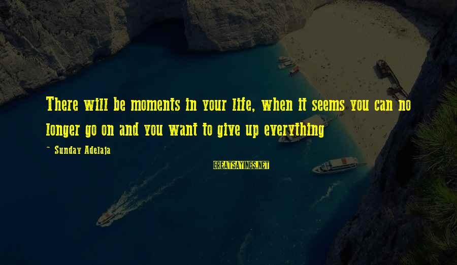 Famous Lauren Bacall Sayings By Sunday Adelaja: There will be moments in your life, when it seems you can no longer go
