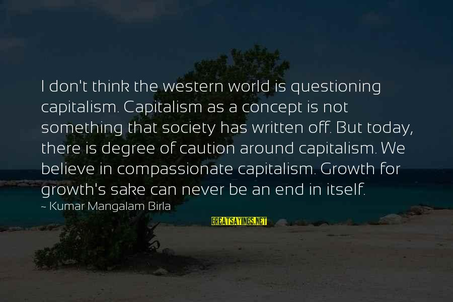 Famous Lettuce Sayings By Kumar Mangalam Birla: I don't think the western world is questioning capitalism. Capitalism as a concept is not