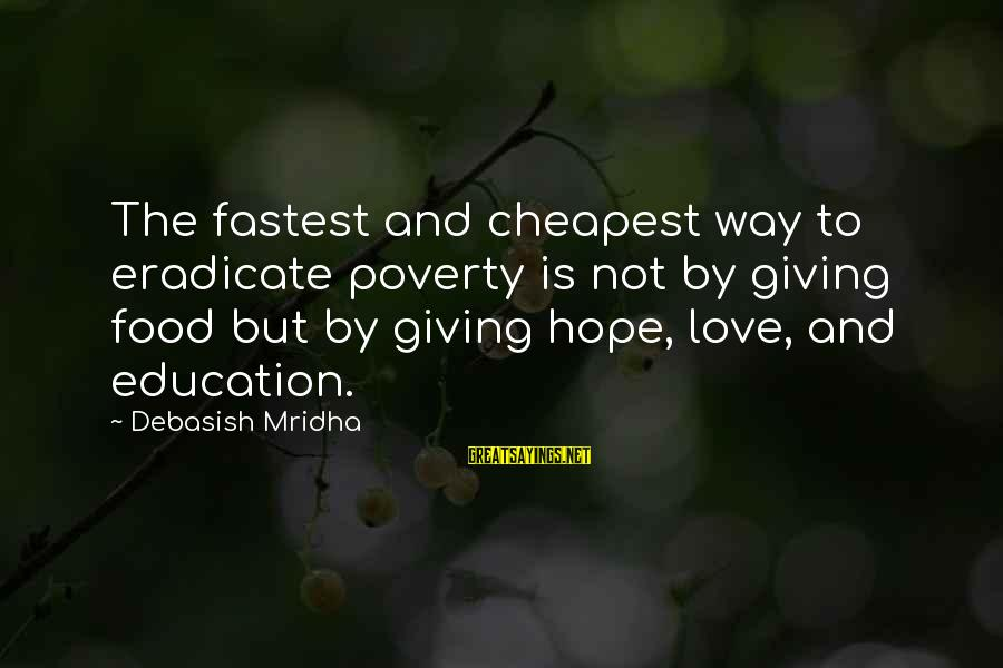 Famous Lonely Sayings By Debasish Mridha: The fastest and cheapest way to eradicate poverty is not by giving food but by