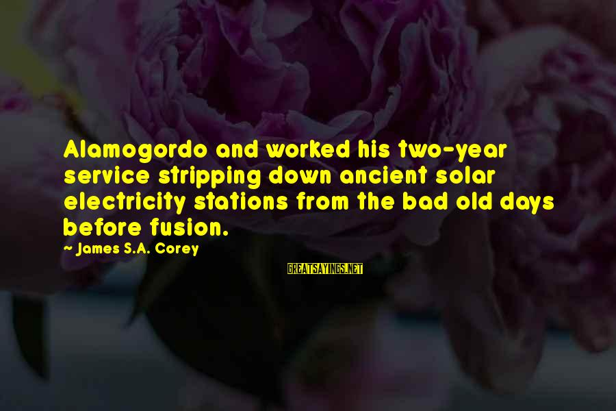 Famous Lonely Sayings By James S.A. Corey: Alamogordo and worked his two-year service stripping down ancient solar electricity stations from the bad