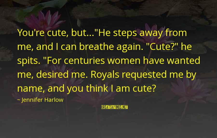 """Famous Lonely Sayings By Jennifer Harlow: You're cute, but...""""He steps away from me, and I can breathe again. """"Cute?"""" he spits."""