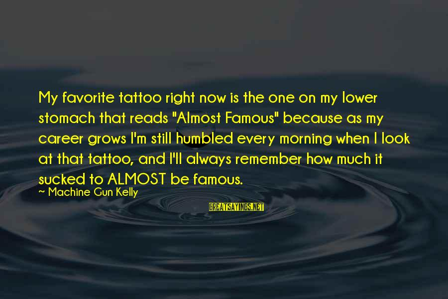 """Famous Machine Gun Kelly Sayings By Machine Gun Kelly: My favorite tattoo right now is the one on my lower stomach that reads """"Almost"""