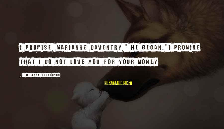 """Famous Midterm Sayings By Julianne Donaldson: I promise, Marianne Daventry,"""" he began.""""I promise that I do not love you for your"""