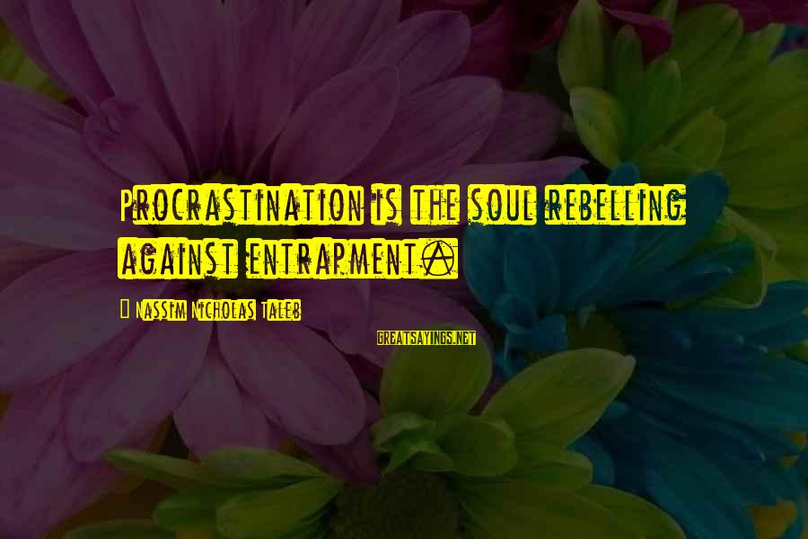 Famous Midterm Sayings By Nassim Nicholas Taleb: Procrastination is the soul rebelling against entrapment.