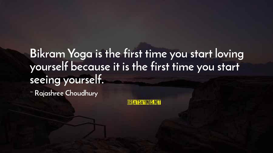 Famous Midterm Sayings By Rajashree Choudhury: Bikram Yoga is the first time you start loving yourself because it is the first