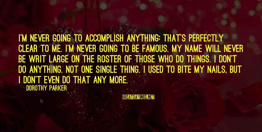 Famous New Yorker Sayings By Dorothy Parker: I'm never going to accomplish anything; that's perfectly clear to me. I'm never going to