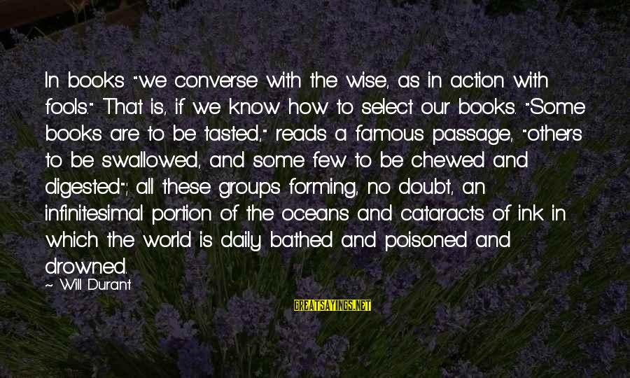 """Famous Passage Sayings By Will Durant: In books """"we converse with the wise, as in action with fools."""" That is, if"""